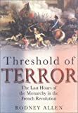 Allen, Rodney: Threshold of Terror: The Last Hours of the Monarchy in the French Revolution