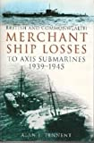 Tennent, A. J.: British And Commonwealth Merchant Ship Losses to Axis Submarines, 1939-1945