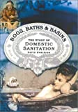 Eveleigh, David J.: Bogs, Baths, and Basins: The Story of Domestic Sanitation