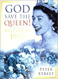 Street, Peter: God Save the Queen!: Britain in 1952