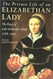 Moody, Joanna: The Private Life of an Elizabethan Lady: The Diary of Lady Margaret Hoby 1599-1605