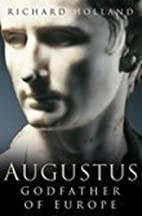 Augustus: Godfather of Europe by Richard…