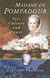 Crosland, Margaret: Madame De Pompadour: Sex, Culture and Power