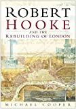 Cooper, Michael: Robert Hooke and the Rebuilding of London