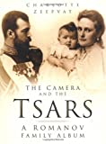 Zeepvat, Charlotte: The Camera and the Tsars : The Romanov Family in Photographs
