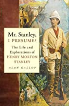 Mr Stanley, I Presume?: The Life and…