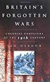 Hernon, Ian: Britain's Forgotten Wars: Colonial Campaigns of the 19th Century