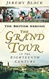 Black, Jeremy: British Abroad: The Grand Tour in the Eighteenth Century