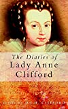 Clifford, D. J. H.: The Diaries of Lady Anne Clifford