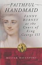 Faithful Handmaid: Fanny Burney at the Court…
