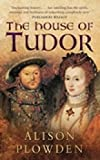Plowden, Alison: The House of Tudor