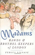 Madams: Bawds & Brothel-Keepers of London by…