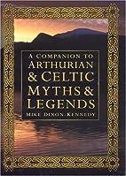 A Companion to Arthurian & Celtic Myths &…