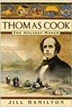 Thomas Cook: The Holiday Maker by Jill…
