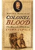 Colonel Blood: The Man Who Stole the Crown…