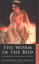 The Worm in the Bud: The World of Victorian…