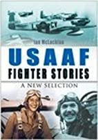 USAAF Fighter Stories: A New Selection by…