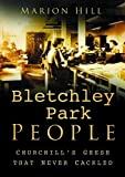 Hill, Marion: Bletchley People : Churchill's Geese That Never Cackled