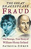 Pierce, Patricia: The Great Shakespeare Fraud: The Strange, True Story of William-Henry Ireland