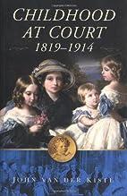Childhood at Court, 1819-1914 by John Van…