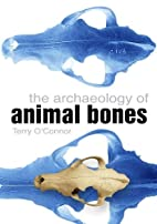 The Archaeology of Animal Bones by Terry…