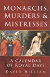 Hilliam, David: Monarchs, Murders and Mistresses