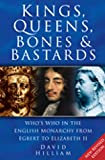 Hilliam, David: Kings, Queens, Bones and Bastards : Who's Who in the British Monarchy from Egbert to Elizabeth II