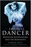 Hall, Coryne: Imperial Dancer : Mathilde Kschessinska and the Romanovs