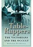 Pearsall, Ronald: The Table-Rappers: The Victorians And The Occult