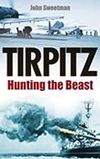 Tirpitz: Hunting the Beast by John Sweetman