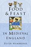 Hammond, P.W.: Food &amp; Feast In Medieval England
