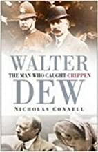Walter Dew: The Man Who Caught Crippen by…