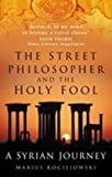 Kociejowski, Marius: The Street Philosopher and the Holy Fool: A Syrian Journey