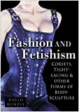 Kunzle, David: Fashion And Fetishism: Corsets, Tight-lacing & Other Forms of Body-sculpture