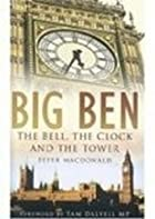 Big Ben: The Bell, the Clock and the Tower…