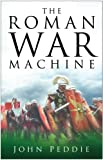 Peddie, John: The Roman War Machine