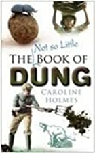 The Not So Little Book of Dung by Caroline…