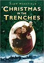 Christmas in the Trenches by Alan Wakefield