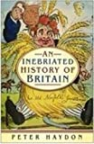 Haydon, Peter: An Inebriated History of Britain