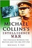 Foy, Michael T.: Michael Collins's Intelligence War: The Struggle Between the British And the Ira, 1919-1921