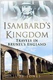 Jones, Judy: Isambard's Kingdom: Travels in Brunel's England