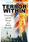 Bloom, Clive: Terror Within: Terrorism and the Dream of a British Republic