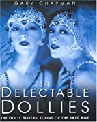 The Delectable Dollies: The Dolly Sisters,…
