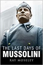 The Last Days of Mussolini by Ray Moseley