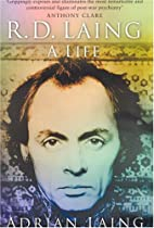 R. D. Laing: A Life by Adrian Laing