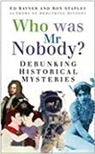 Who Was Mr Nobody?: Debunking Historical…
