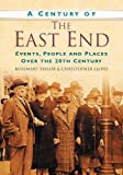 Taylor, Rosemary: A Century of the East End: Events, People and Places Over the 20th Century