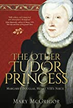 The Other Tudor Princess: Margaret Douglas,…