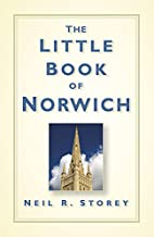 The Little Book of Norwich by Neil R. Storey