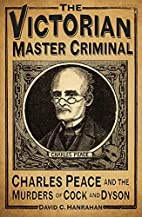 The Victorian Master Criminal: Charles Peace…